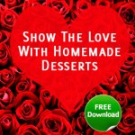 Show The Love With Homemade Desserts